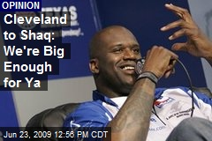 Cleveland to Shaq: We're Big Enough for Ya