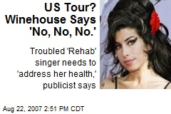 US Tour? Winehouse Says 'No, No, No.'