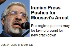 Iranian Press Pushes for Mousavi's Arrest