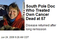 South Pole Doc Who Treated Own Cancer Dead at 57