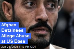 Afghan Detainees Allege Abuse at US Base