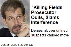 'Killing Fields' Prosecutor Quits, Slams Interference