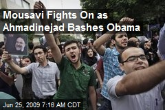 Mousavi Fights On as Ahmadinejad Bashes Obama