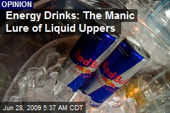 Energy Drinks: The Manic Lure of Liquid Uppers