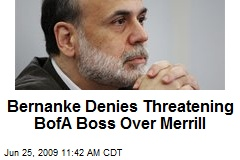 Bernanke Denies Threatening BofA Boss Over Merrill