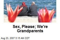Sex, Please; We're Grandparents