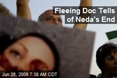 Fleeing Doc Tells of Neda's End