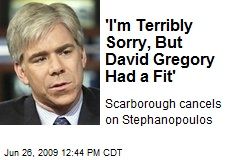 'I'm Terribly Sorry, But David Gregory Had a Fit'