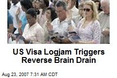 US Visa Logjam Triggers Reverse Brain Drain
