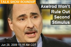 Axelrod Won't Rule Out Second Stimulus