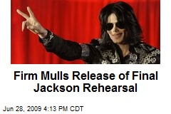 Firm Mulls Release of Final Jackson Rehearsal