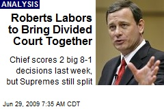 Roberts Labors to Bring Divided Court Together