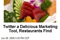 Twitter a Delicious Marketing Tool, Restaurants Find