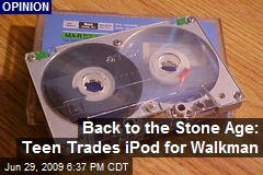 Back to the Stone Age: Teen Trades iPod for Walkman