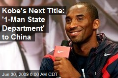 Kobe's Next Title: '1-Man State Department' to China