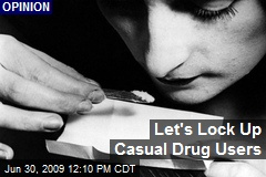Let's Lock Up Casual Drug Users
