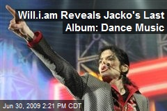 Will.i.am Reveals Jacko's Last Album: Dance Music