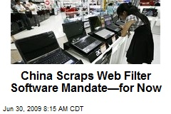 China Scraps Web Filter Software Mandate—for Now