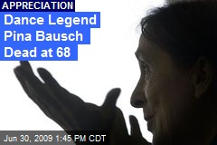 Dance Legend Pina Bausch Dead at 68