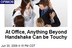 At Office, Anything Beyond Handshake Can be Touchy