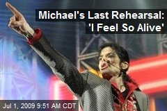 Michael's Last Rehearsal: 'I Feel So Alive'