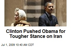 Clinton Pushed Obama for Tougher Stance on Iran