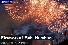 Fireworks? Bah, Humbug!