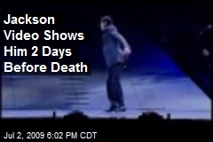 Jackson Video Shows Him 2 Days Before Death