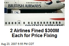 2 Airlines Fined $300M Each for Price Fixing