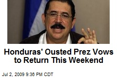 Honduras' Ousted Prez Vows to Return This Weekend