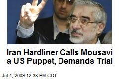 Iran Hardliner Calls Mousavi a US Puppet, Demands Trial