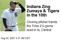 Indians Zing Zumaya & Tigers in the 10th