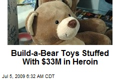 Build-a-Bear Toys Stuffed With $33M in Heroin