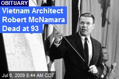Vietnam Architect Robert McNamara Dead at 93