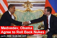 Medvedev, Obama Agree to Roll Back Nukes