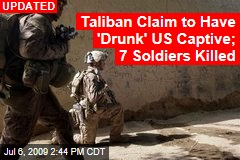 Taliban Claim to Have 'Drunk' US Captive; 7 Soldiers Killed