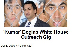 'Kumar' Begins White House Outreach Gig