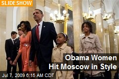 Obama Women Hit Moscow in Style