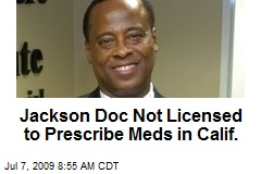 Jackson Doc Not Licensed to Prescribe Meds in Calif.