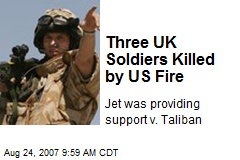 Three UK Soldiers Killed by US Fire