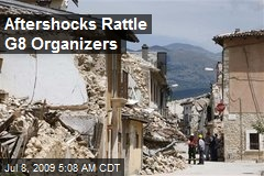 Aftershocks Rattle G8 Organizers
