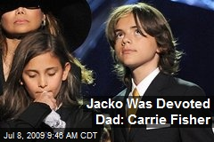 Jacko Was Devoted Dad: Carrie Fisher