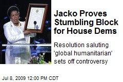 Jacko Proves Stumbling Block for House Dems
