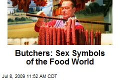 Butchers: Sex Symbols of the Food World