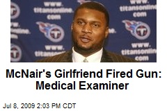 McNair's Girlfriend Fired Gun: Medical Examiner
