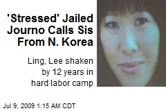 'Stressed' Jailed Journo Calls Sis From N. Korea