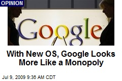 With New OS, Google Looks More Like a Monopoly