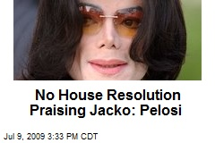 No House Resolution Praising Jacko: Pelosi
