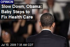 Slow Down, Obama: Baby Steps to Fix Health Care