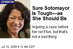 Sure Sotomayor Is Tough—as She Should Be